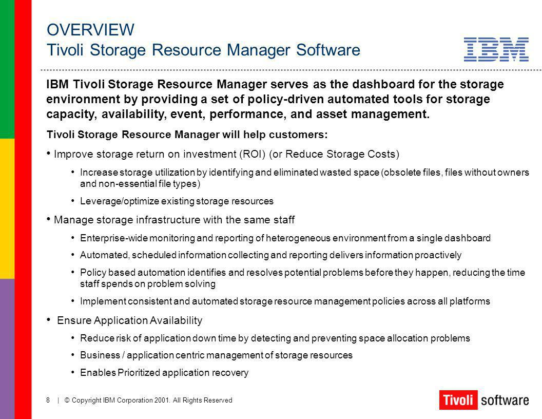 8   © Copyright IBM Corporation 2001. All Rights Reserved IBM Tivoli Storage Resource Manager serves as the dashboard for the storage environment by p