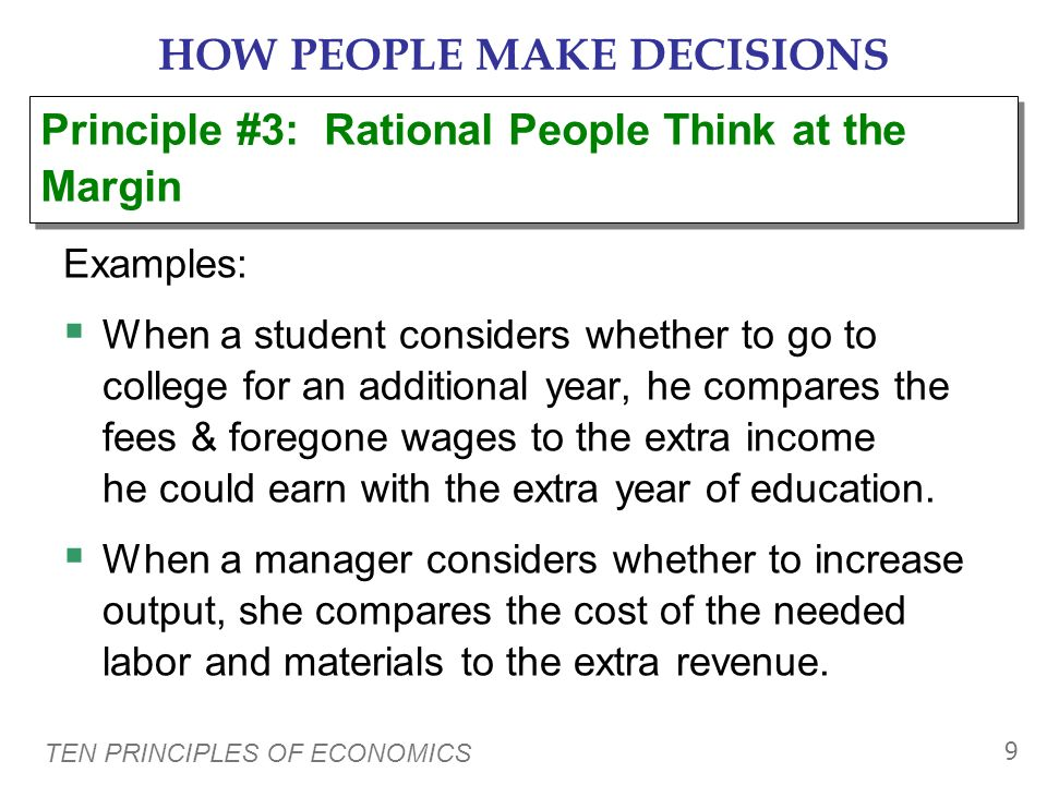 TEN PRINCIPLES OF ECONOMICS 8 HOW PEOPLE MAKE DECISIONS Rational people systematically and purposefully do the best they can to achieve their objectiv