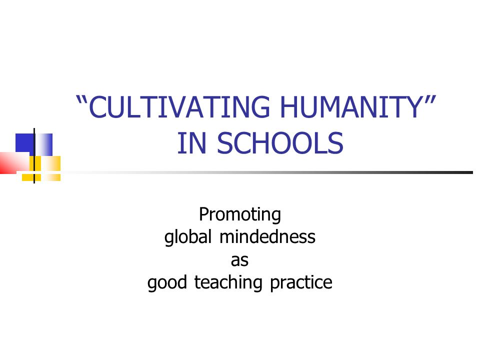 CULTIVATING HUMANITY IN SCHOOLS Promoting global mindedness as good teaching practice