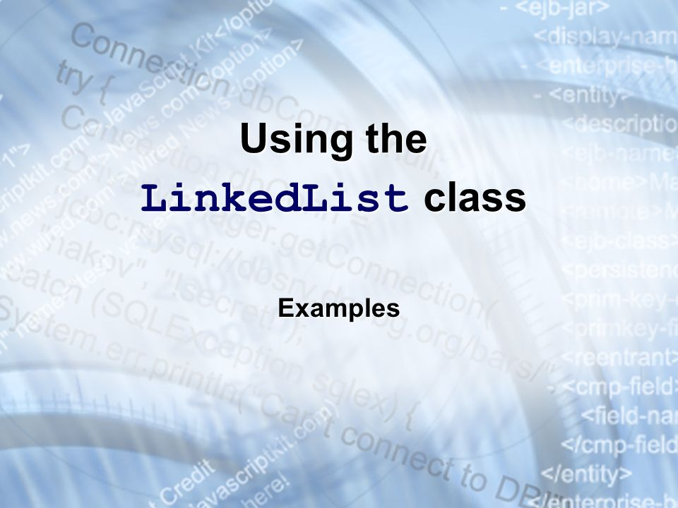 Using the LinkedList class Examples