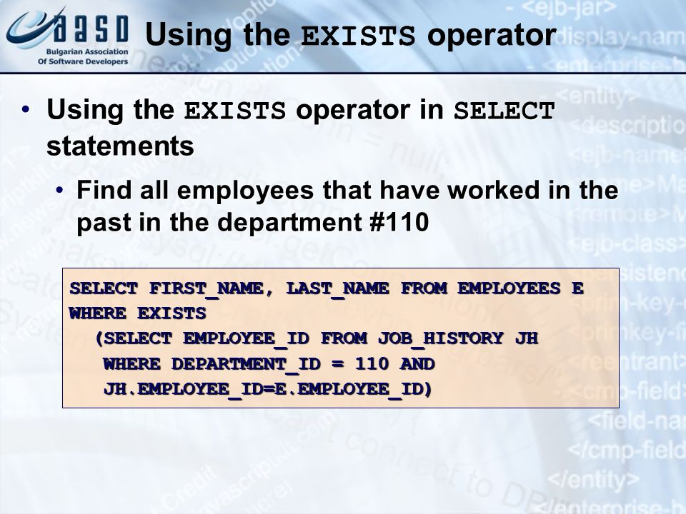 Using the EXISTS operator in SELECT statements Find all employees that have worked in the past in the department #110 Using the EXISTS operator in SEL