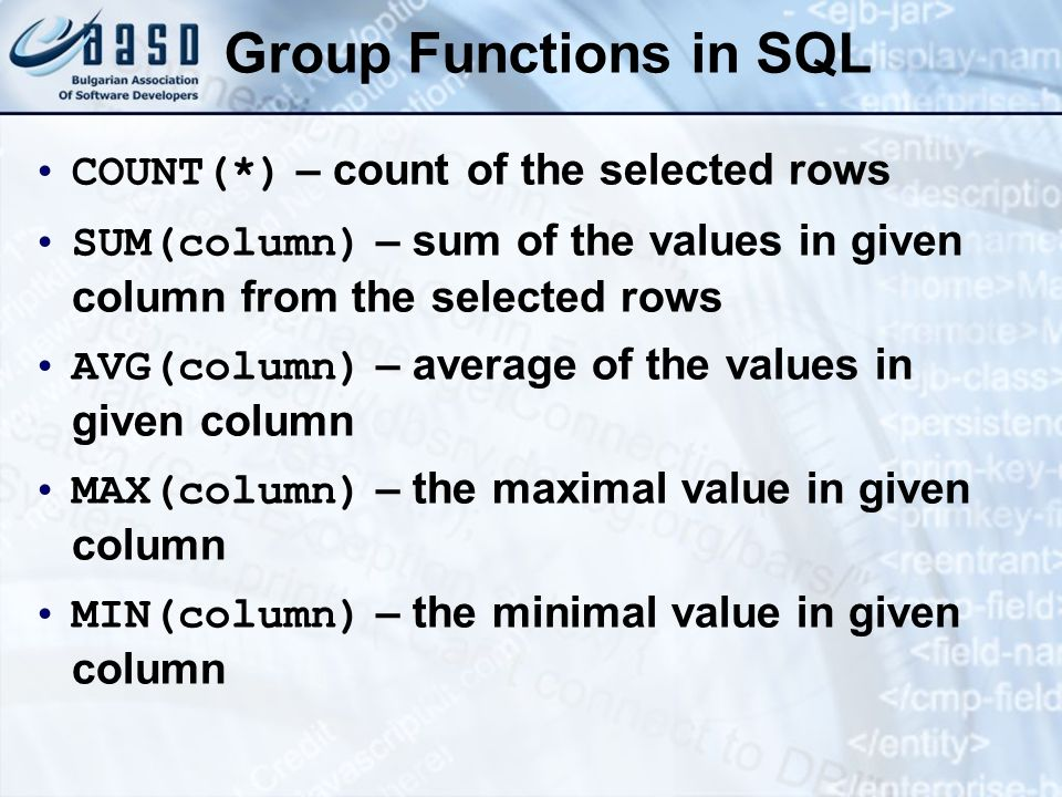 Group Functions in SQL COUNT(*) – count of the selected rows SUM(column) – sum of the values in given column from the selected rows AVG(column) – aver