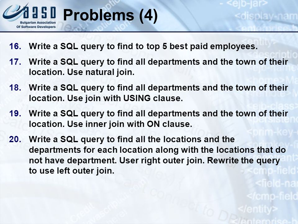 Problems (4) 16.Write a SQL query to find to top 5 best paid employees. 17.Write a SQL query to find all departments and the town of their location. U