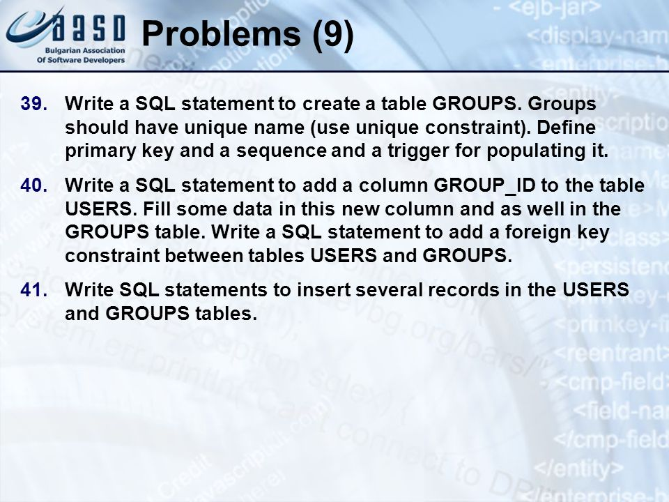 Problems (9) 39.Write a SQL statement to create a table GROUPS. Groups should have unique name (use unique constraint). Define primary key and a seque