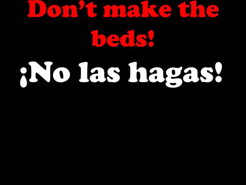 Dont make the beds! ¡No las hagas!