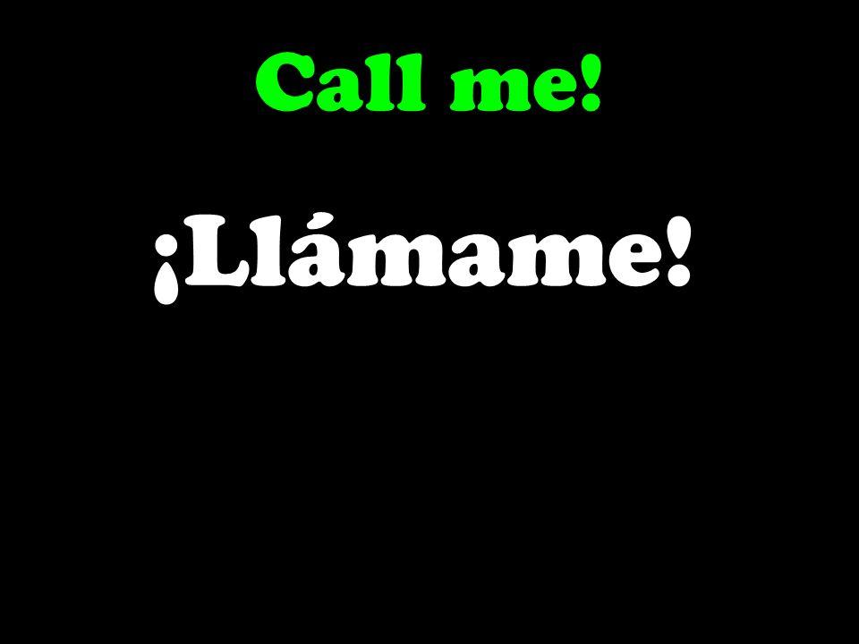 Call me! ¡Llámame!