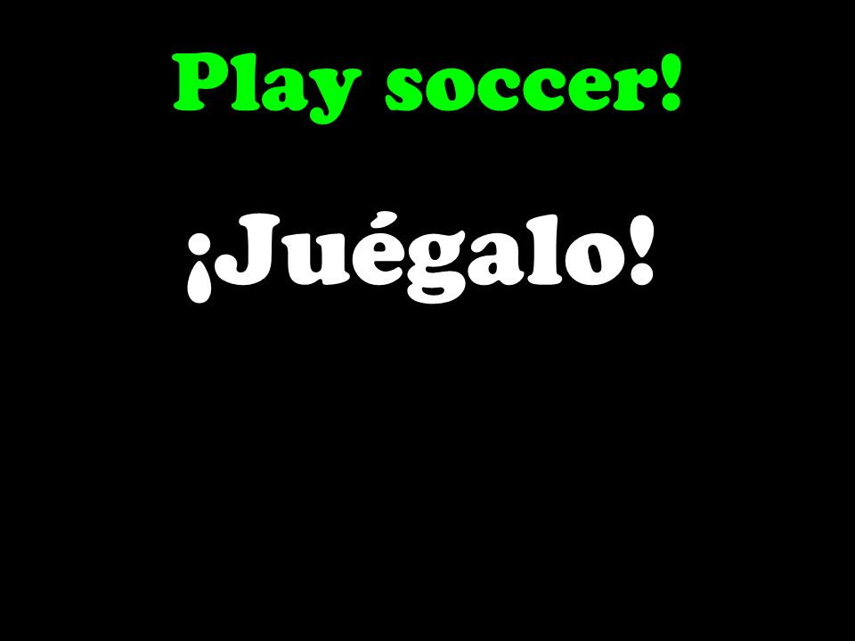 Play soccer! ¡Juégalo!