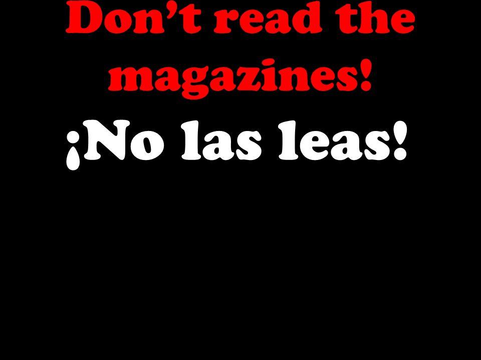 Dont read the magazines! ¡No las leas!