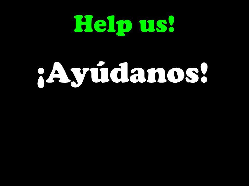 Help us! ¡Ayúdanos!