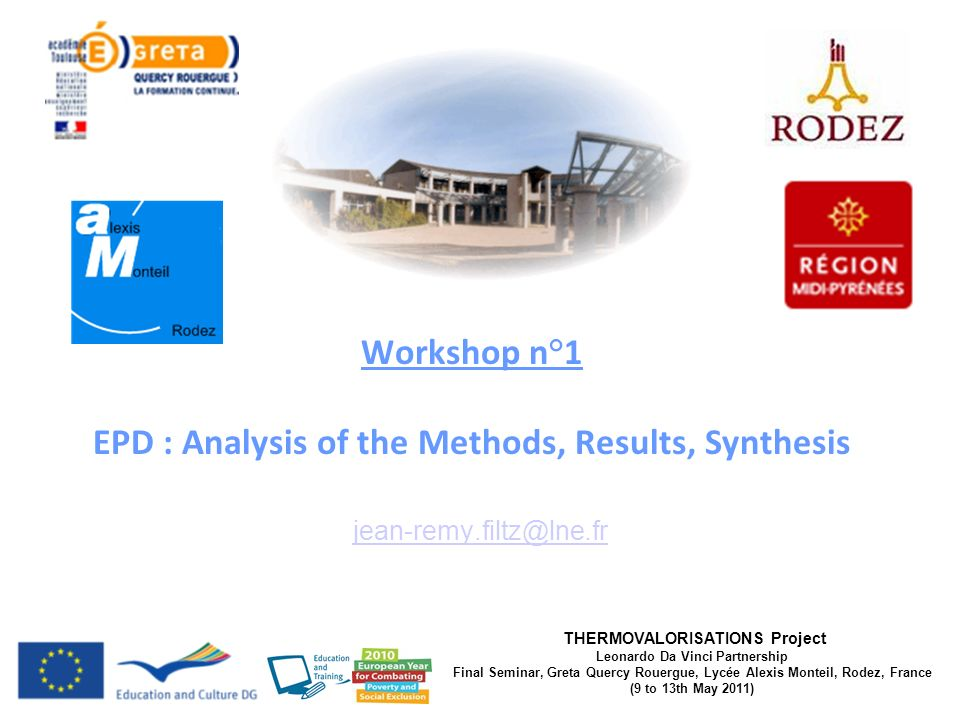 THERMOVALORISATIONS Project Leonardo Da Vinci Partnership Final Seminar, Greta Quercy Rouergue, Lycée Alexis Monteil, Rodez, France (9 to 13th May 2011) Workshop n°1 EPD : Analysis of the Methods, Results, Synthesis jean-remy.filtz@lne.fr