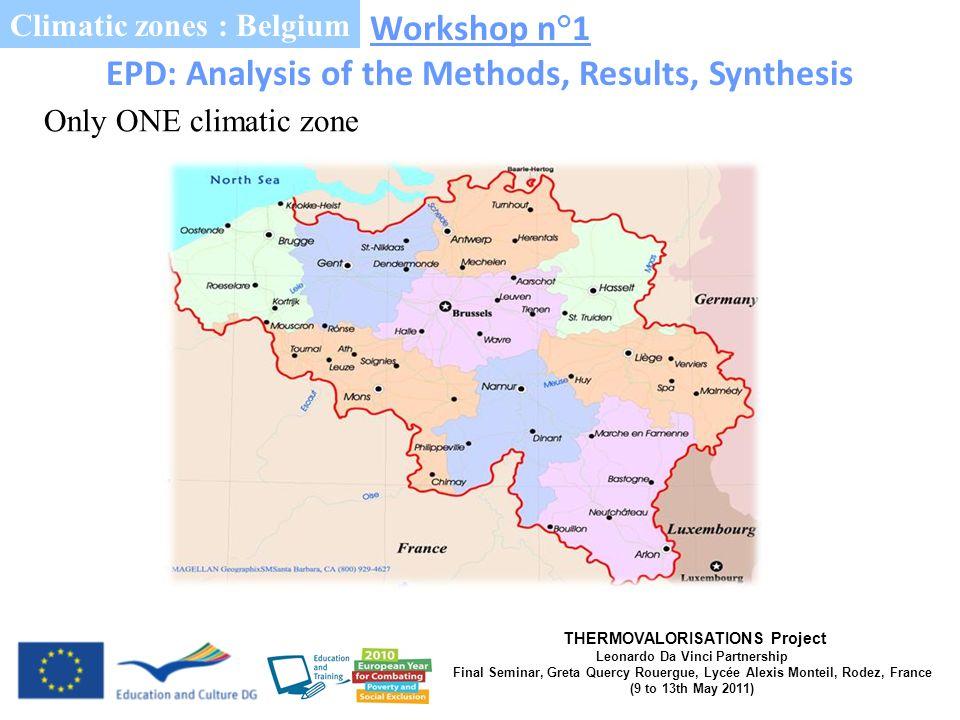 THERMOVALORISATIONS Project Leonardo Da Vinci Partnership Final Seminar, Greta Quercy Rouergue, Lycée Alexis Monteil, Rodez, France (9 to 13th May 2011) Workshop n°1 EPD: Analysis of the Methods, Results, Synthesis Climatic zones : Belgium Only ONE climatic zone