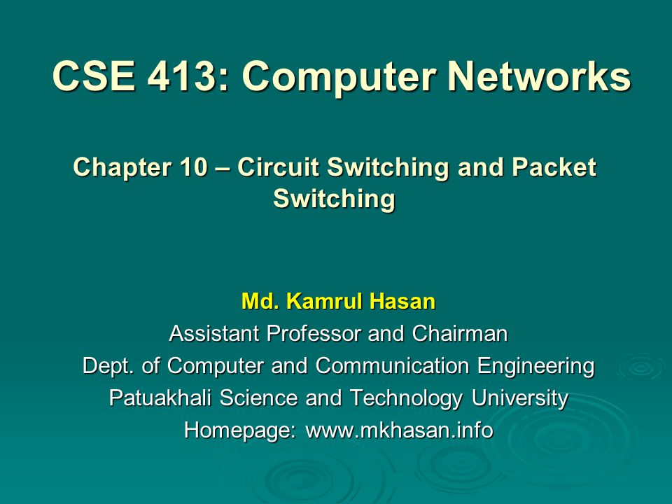 CSE 413: Computer Networks Md.Kamrul Hasan Assistant Professor and Chairman Dept.