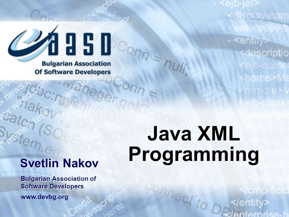 Java XML Programming Svetlin Nakov Bulgarian Association of Software Developers www.devbg.org