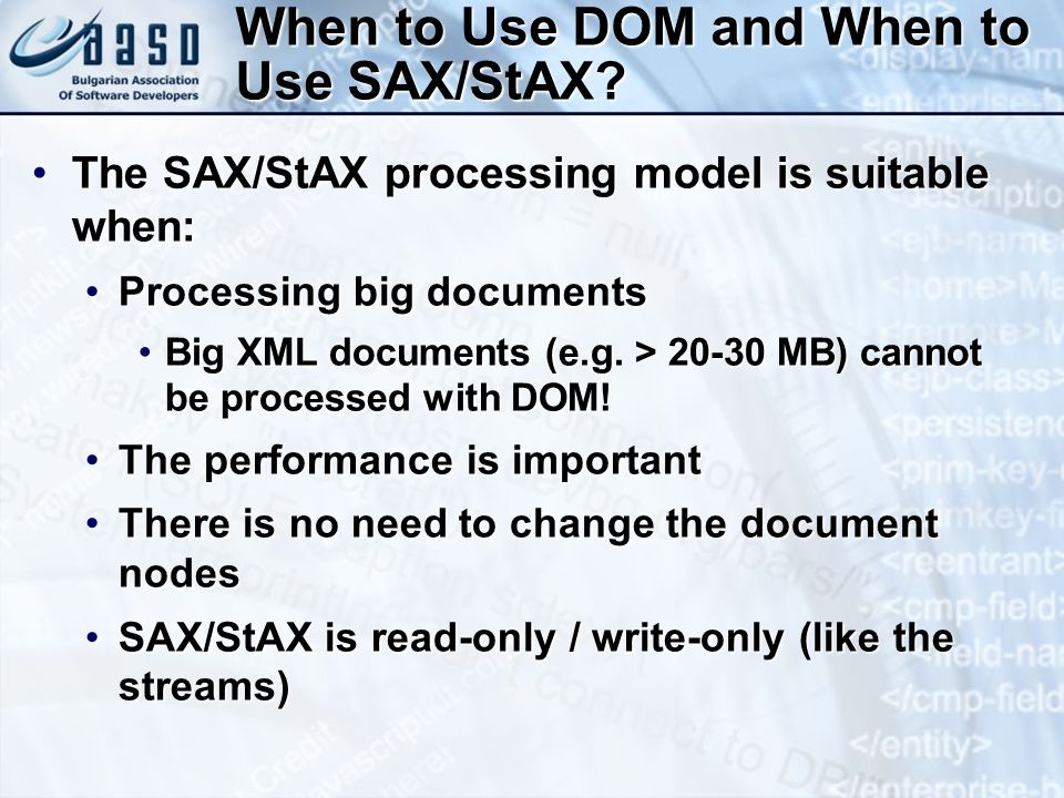 The SAX/StAX processing model is suitable when:The SAX/StAX processing model is suitable when: Processing big documentsProcessing big documents Big XML documents (e.g.
