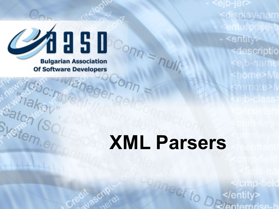 XML parsers are programming libraries that make the work with XML easierXML parsers are programming libraries that make the work with XML easier They are used for:They are used for: Extracting data from XML documentsExtracting data from XML documents Building XML documentsBuilding XML documents Validating XML documents by given schemeValidating XML documents by given scheme