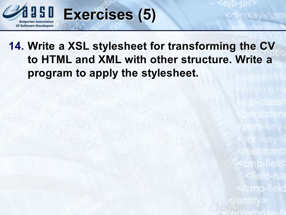 Exercises (5) 14.Write a XSL stylesheet for transforming the CV to HTML and XML with other structure.
