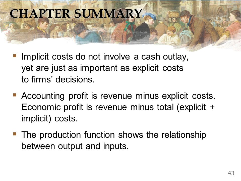THE COSTS OF PRODUCTION 42 CONCLUSION Costs are critically important to many business decisions, including production, pricing, and hiring. This chapt