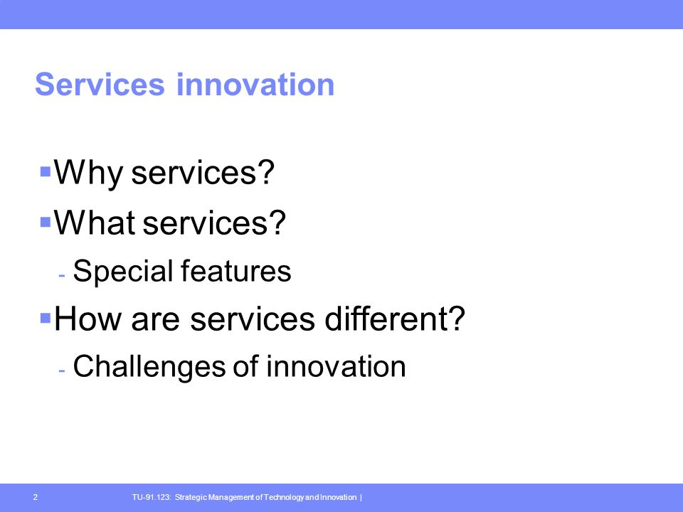 TU : Strategic Management of Technology and Innovation |2 Services innovation Why services.
