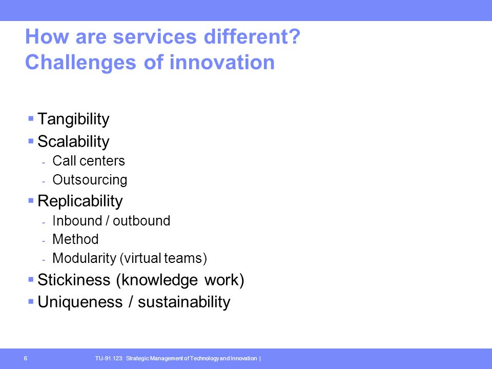 TU-91.123: Strategic Management of Technology and Innovation |6 How are services different.