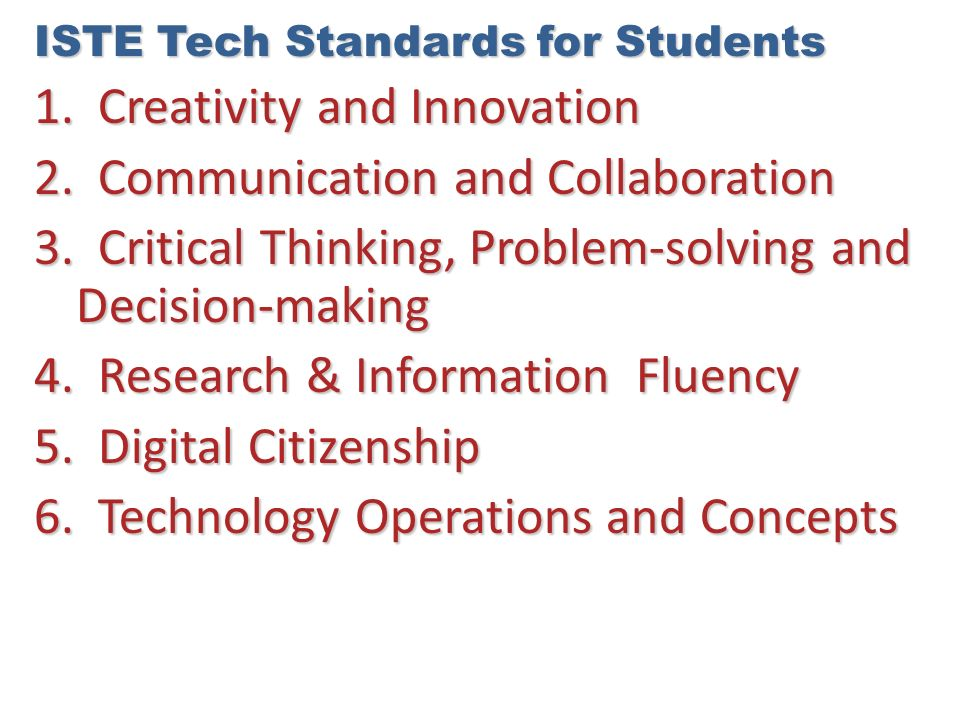 ISTE Tech Standards for Students 1. Creativity and Innovation 2. Communication and Collaboration 3. Critical Thinking, Problem-solving and Decision-ma