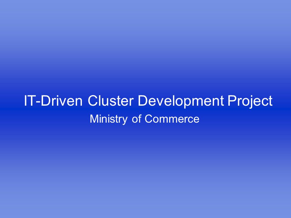 IT-Driven Cluster Development Project Ministry of Commerce