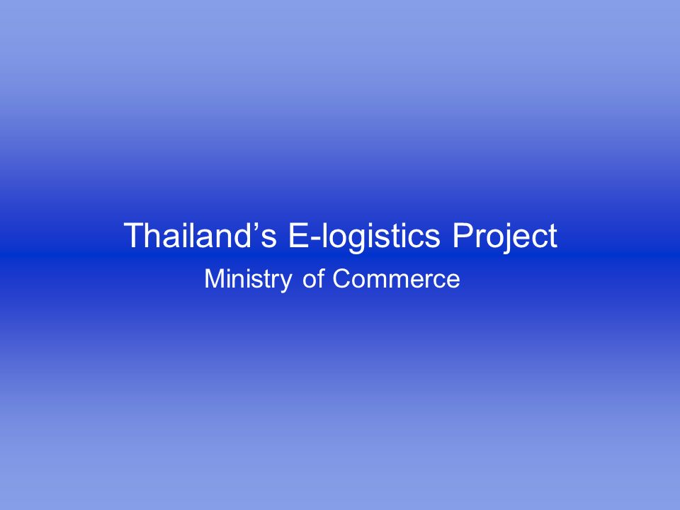 Thailands E-logistics Project Ministry of Commerce