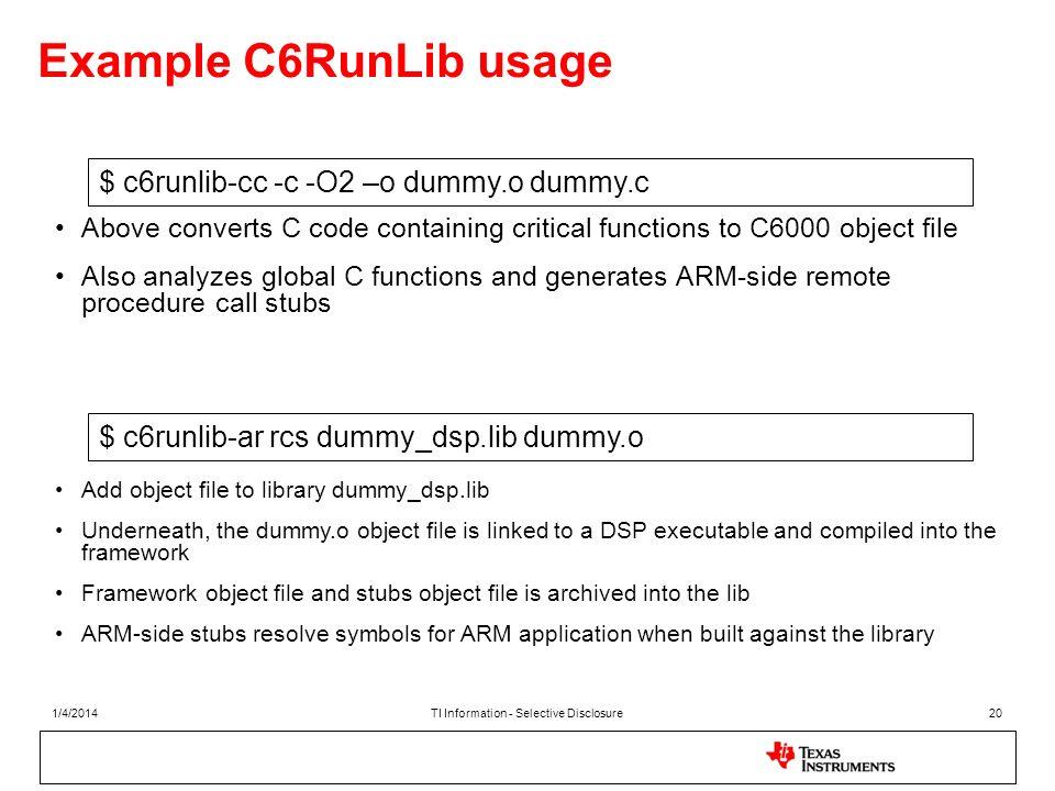 Example C6RunLib usage $ c6runlib-ar rcs dummy_dsp.lib dummy.o $ c6runlib-cc -c -O2 –o dummy.o dummy.c Add object file to library dummy_dsp.lib Undern