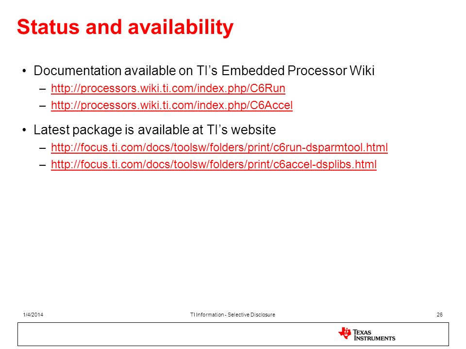 Status and availability Documentation available on TIs Embedded Processor Wiki –http://processors.wiki.ti.com/index.php/C6Runhttp://processors.wiki.ti