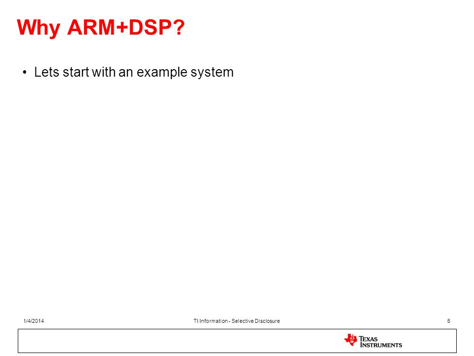 Why ARM+DSP? Lets start with an example system 1/4/2014TI Information - Selective Disclosure6