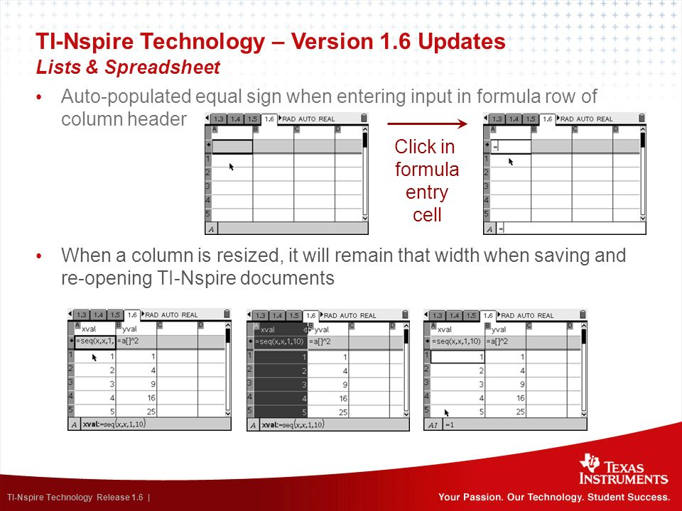TI-Nspire Technology Release 1.6 | Lists & Spreadsheet TI-Nspire Technology – Version 1.6 Updates Auto-populated equal sign when entering input in for