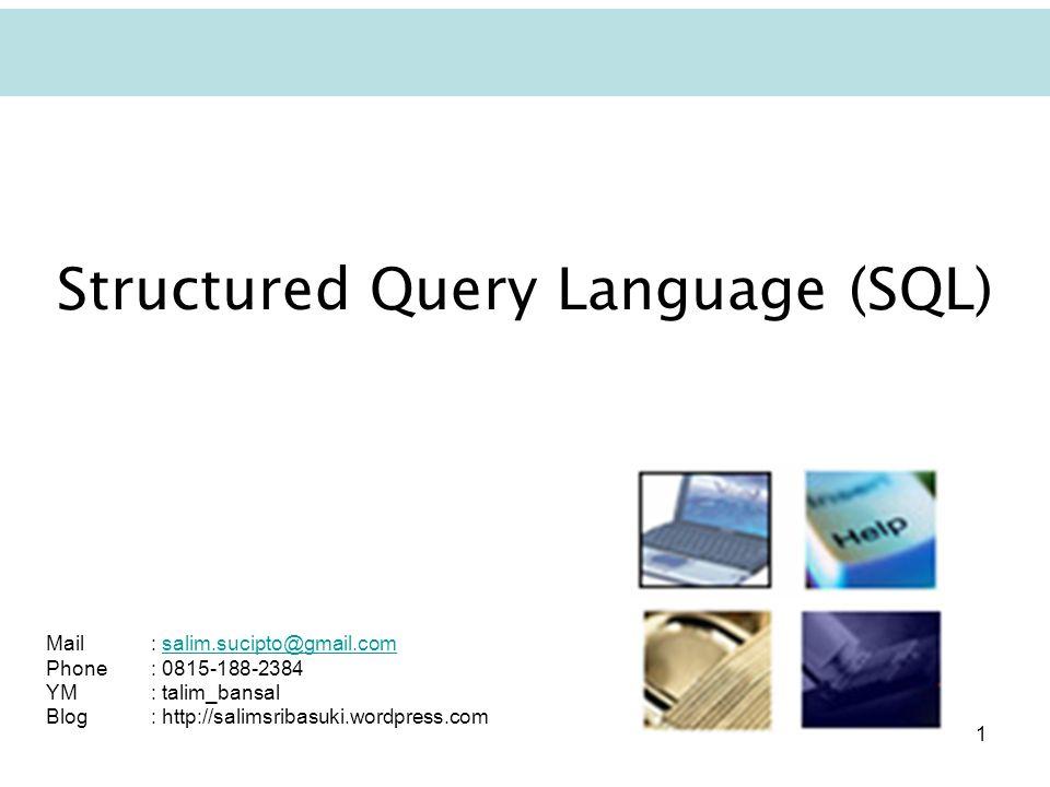1 Structured Query Language (SQL) Mail: salim.sucipto@gmail.comsalim.sucipto@gmail.com Phone: 0815-188-2384 YM: talim_bansal Blog: http://salimsribasu