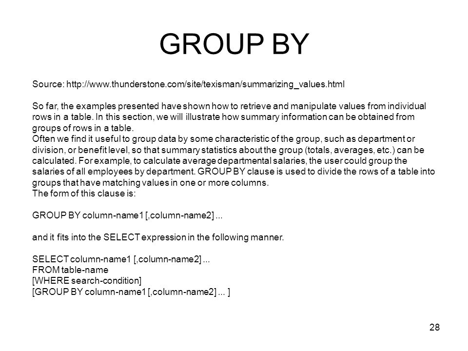 GROUP BY Source: http://www.thunderstone.com/site/texisman/summarizing_values.html So far, the examples presented have shown how to retrieve and manip