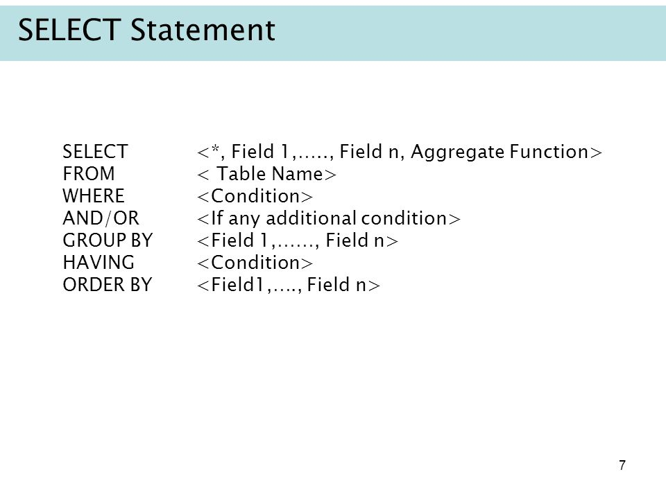 7 SELECT FROM WHERE AND/OR GROUP BY HAVING ORDER BY SELECT Statement