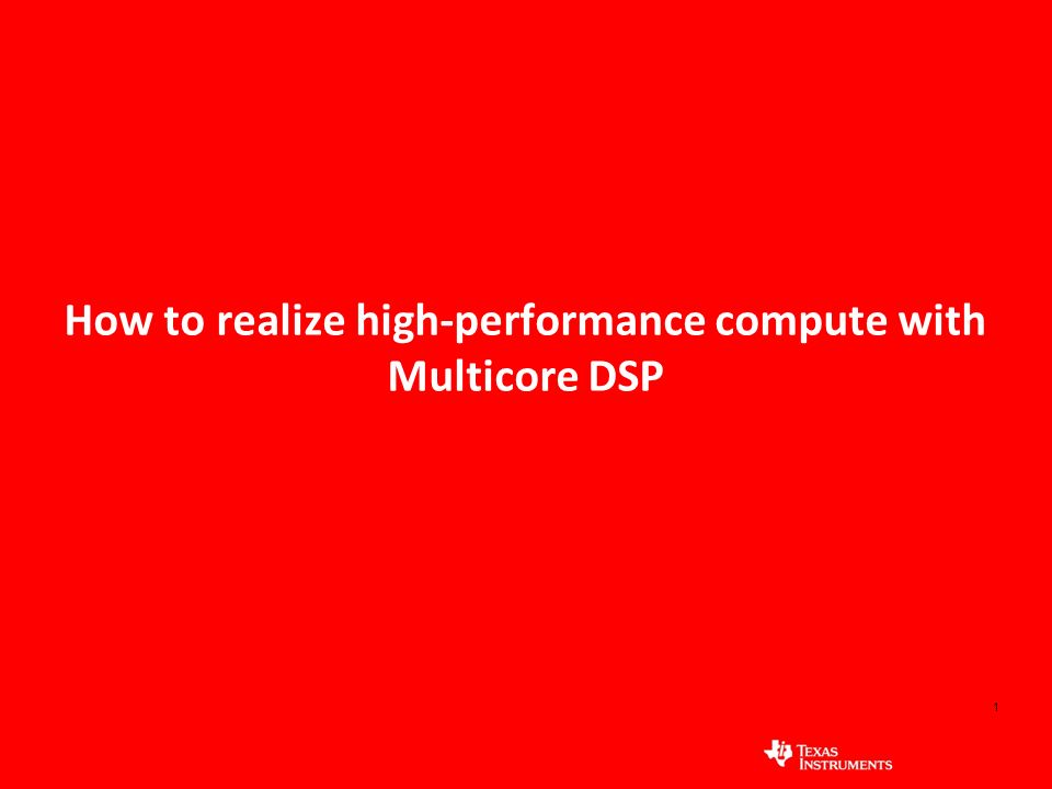1 How to realize high-performance compute with Multicore DSP