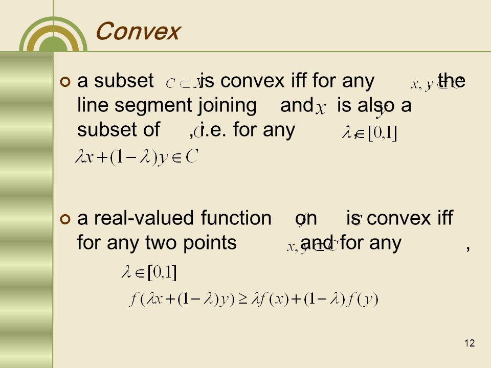 12 Convex a subset is convex iff for any, the line segment joining and is also a subset of, i.e. for any, a real-valued function on is convex iff for
