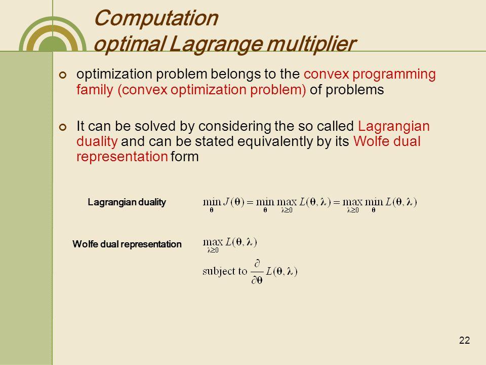 22 Computation optimal Lagrange multiplier optimization problem belongs to the convex programming family (convex optimization problem) of problems It