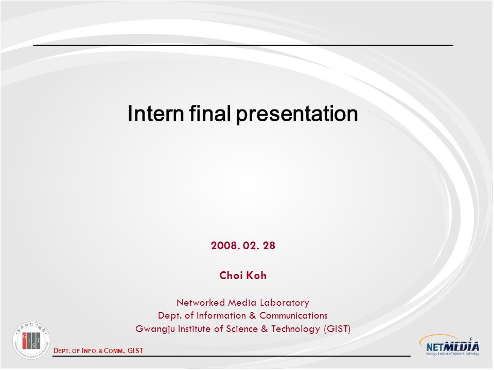 D EPT. OF I NFO. & C OMM., GIST Intern final presentation 2008.