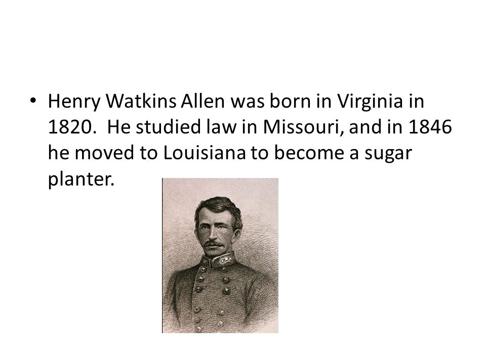 Henry Watkins Allen was born in Virginia in 1820.