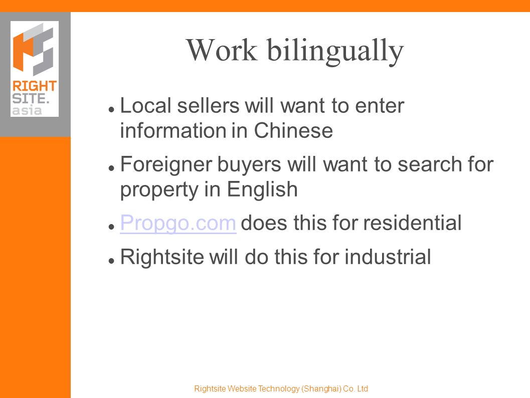 Important Market Data Market information can be a source of revenue and web traffic Buyers need to know how much to pay Sellers need to know market values Trulia.com provides market data on residential property Trulia.com Rightsite will publish market rates for industrial property Rightsite Website Technology (Shanghai) Co.