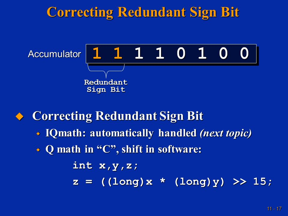 11 - 17 Correcting Redundant Sign Bit Correcting Redundant Sign Bit Correcting Redundant Sign Bit IQmath: automatically handled (next topic) IQmath: a
