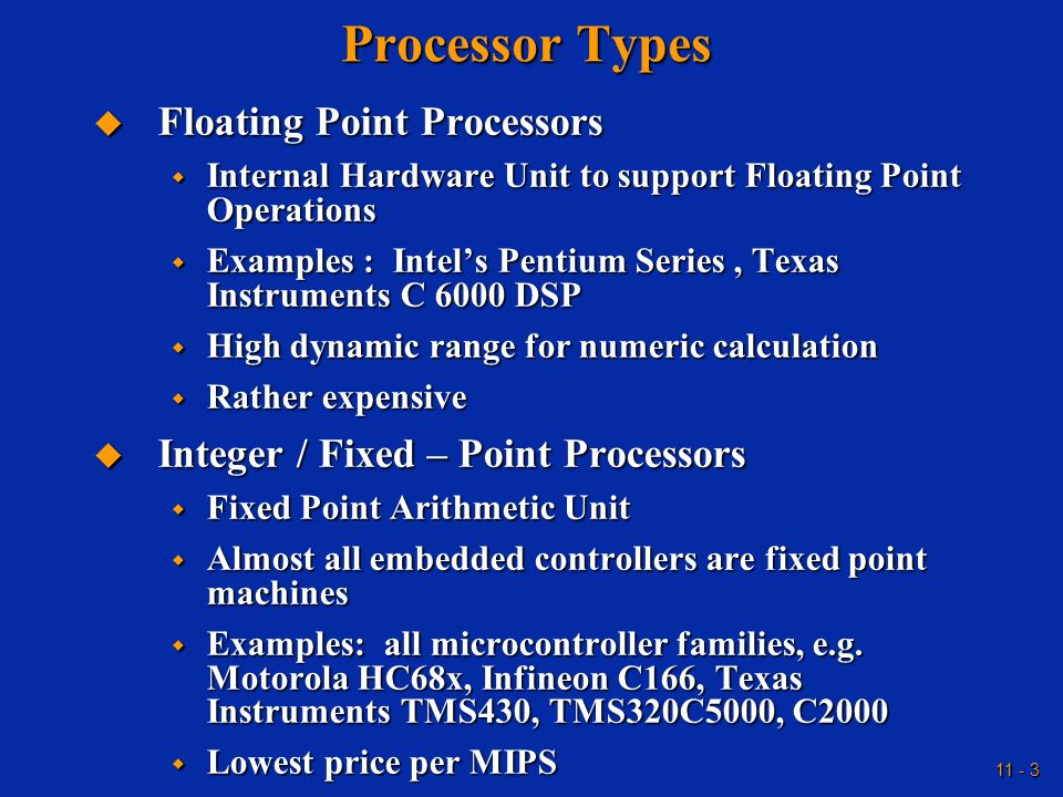 11 - 3 Processor Types Floating Point Processors Floating Point Processors Internal Hardware Unit to support Floating Point Operations Internal Hardwa