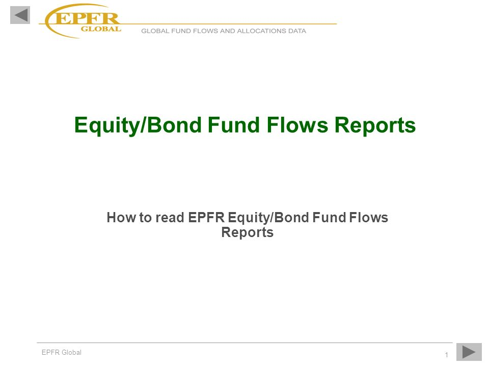 EPFR Global 1 Equity/Bond Fund Flows Reports How to read EPFR Equity/Bond Fund Flows Reports