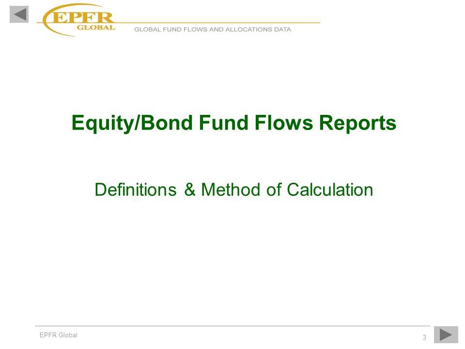 EPFR Global 3 Equity/Bond Fund Flows Reports Definitions & Method of Calculation
