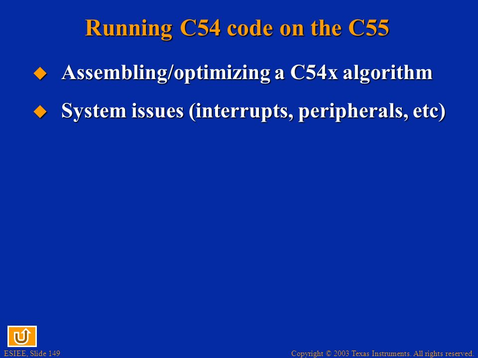 Copyright © 2003 Texas Instruments. All rights reserved. ESIEE, Slide 148 Program-control operations x/y cycles: x cycles = condition true, y cycles =