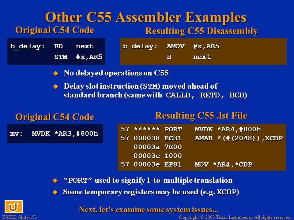 Copyright © 2003 Texas Instruments. All rights reserved. ESIEE, Slide 152 C54 Coding Practices - No-Nos hard_addr: B 1000h B loop+10 B loop+10 ERROR!