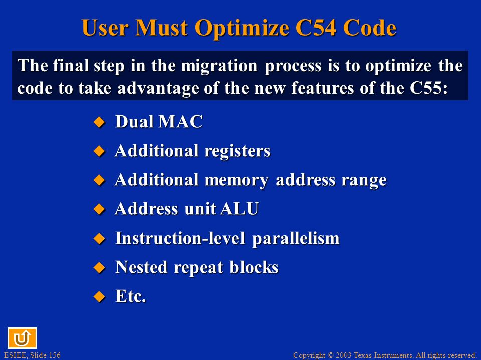 Copyright © 2003 Texas Instruments. All rights reserved. ESIEE, Slide 155 System Issues (2) 3 Re-write any instructions which access peripherals C55 d