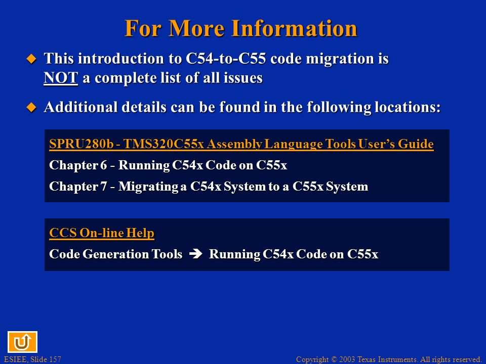 Copyright © 2003 Texas Instruments. All rights reserved. ESIEE, Slide 156 User Must Optimize C54 Code The final step in the migration process is to op