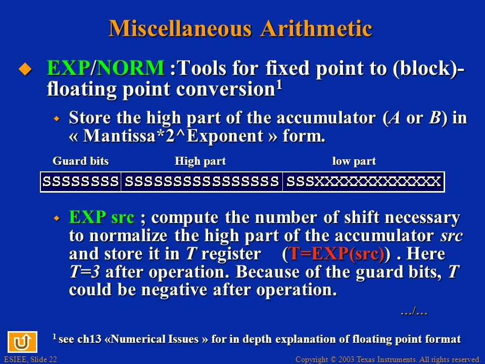 Copyright © 2003 Texas Instruments. All rights reserved. ESIEE, Slide 21 Miscellaneous Arithmetic ABSsrc,[dst]; compute the absolute value of src and