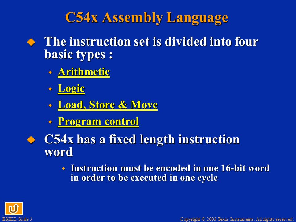 Copyright © 2003 Texas Instruments. All rights reserved. ESIEE, Slide 2 Assembly Language Two Main types of assembly language : Two Main types of asse