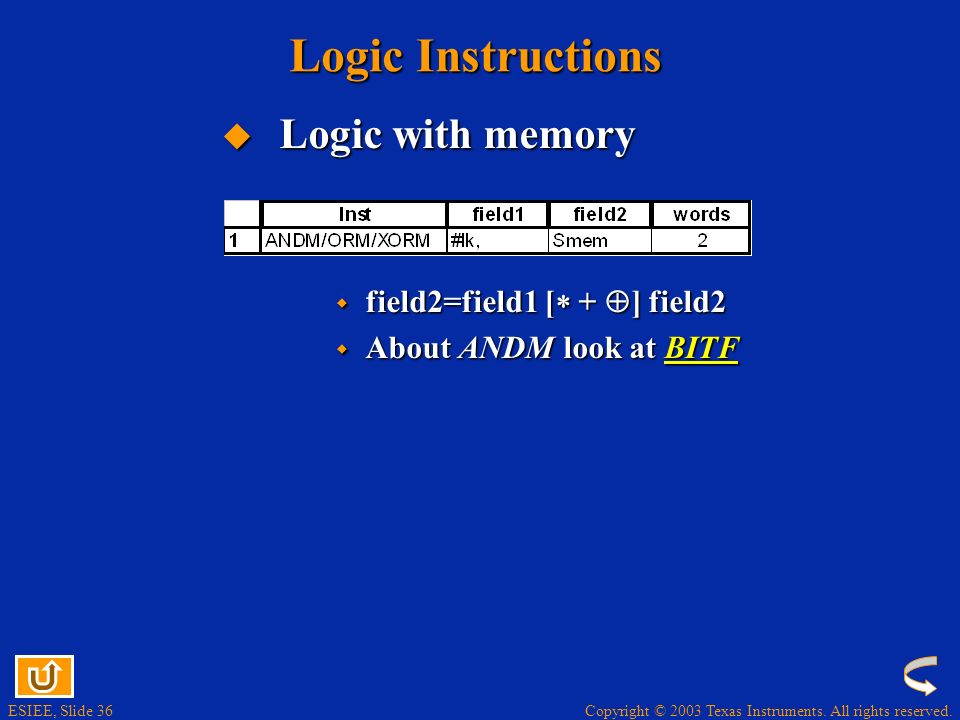 Copyright © 2003 Texas Instruments. All rights reserved. ESIEE, Slide 35 Logic Instructions Logic operations on accumulators Logic operations on accum